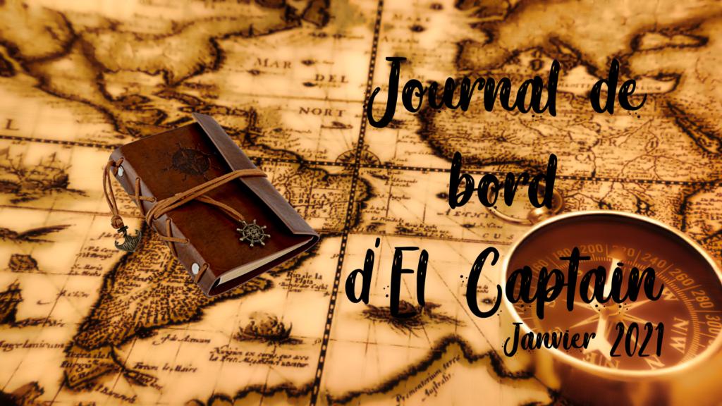 Journal de Bord #1 - Janvier 2021 - El Captain